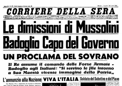 Stamani tutti i giornali aprono la prima pagina con un grande titolo più o meno eguale: Badoglio capo del governo e Mussolini dimissionario. Non si sa ancora del suo arresto